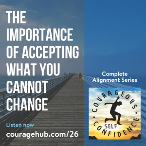 self-esteem-self-confidence-courage-accepting-what-you-cannot-change-1ATRUA3