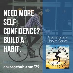 build-self-confidence-self-esteem-forming-habits-courage-1AUDT2O