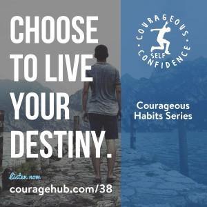 courageous-habits-courage-self-esteem-live-your-destiny-1B05SJ1