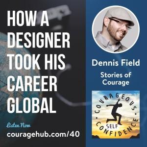 courage-hub-freelance-designer-dennis-field-courageous-self-confidence-1B0T5GU4