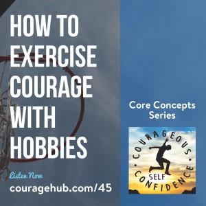 courage-hub-courageous-self-confidence-exercise-courage-hobbies-self-esteem-1B3OSUE