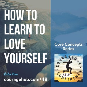 how-to-learn-to-love-yourself-courage-hub-courageous-self-confidence-self-esteem-1B5EE4O1