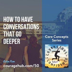 how-to-have-deeper-conversations-courage-courageous-self-confidence-vulnerability-1B6LNEL1