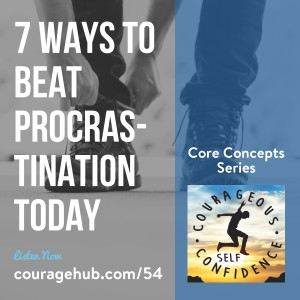 7 ways to beat procrastination today courageous self confidence core concepts series