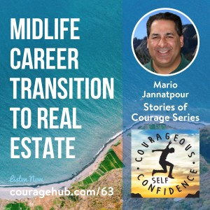 Stories of Courage. Midlife Career Transition to Real Estate with Mario Jannatpour.
