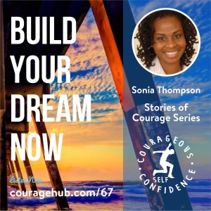 Why Start Building Your Dream Now with Sonia Thompson. Stories of Courage.