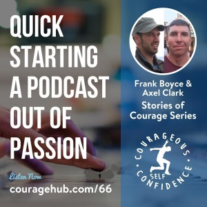 Quick Starting a Podcast with Frank Boyce and Axel Clark. Stories of Courage.