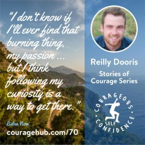 Courageous Self-Confidence Podcast. Stories of Courage. Following Your Curiosity to Find Your Passion with Reilly Dooris.