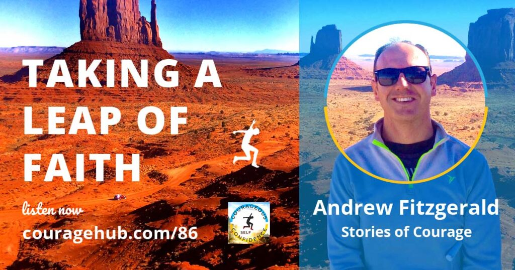 Taking a Leap of Faith with Andrew Fitzgerald on the Courageous Self-Confidence podcast.